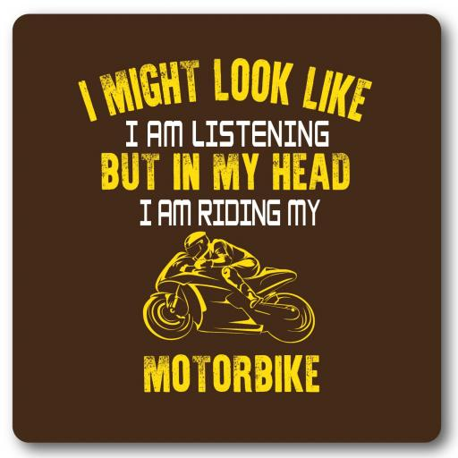 If you want me to listen, talk about motorbikes.Motorbike Humour Coaster