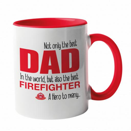 Not only the best DAD in the world, but also the best Firefighter Mug