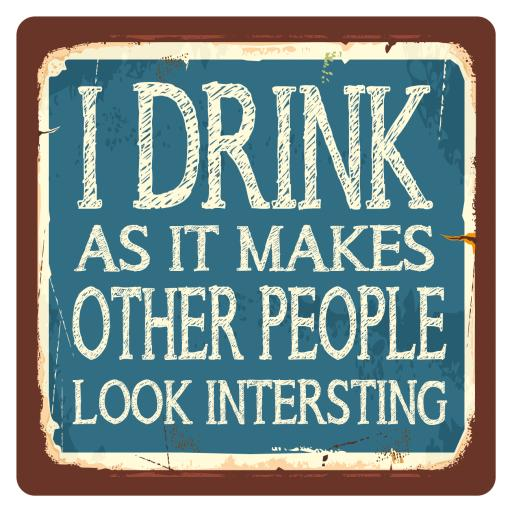 I drink to make other people look interesting, Metal Wall Sign