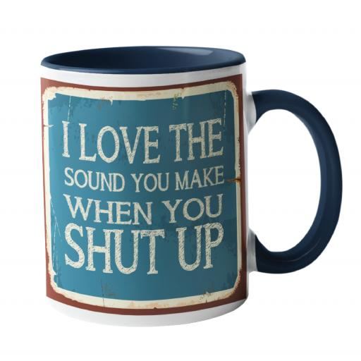 I love the sound you make when you shut up Humour Mug