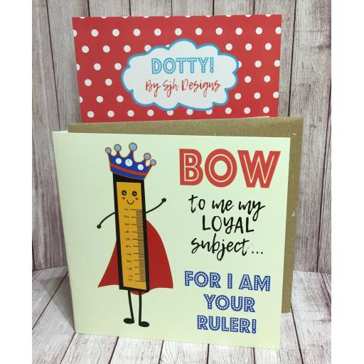 Dotty Card Range - Bow To Me For I am Your Ruler Greetings Card