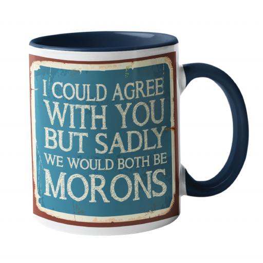 I could agree with you, but it would make us both Morons Humour Mug