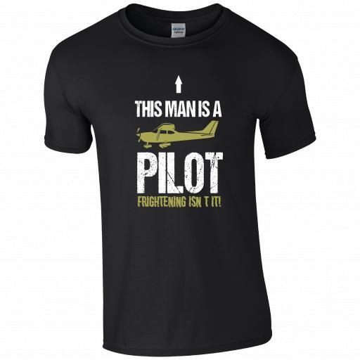 This Man's a Pilot, Frightening Isn't it! Pilot Humour T-shirt
