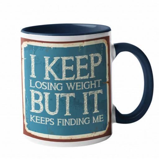 I keep loosing weight, it keeps finding me Humour Mug