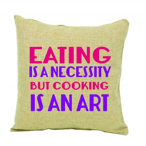 Eating is a necessity, but cooking is an art humour cushion