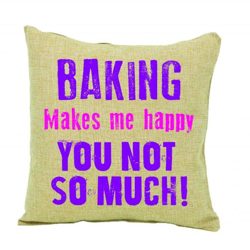 Baking makes me happy, you not so much humour cushion