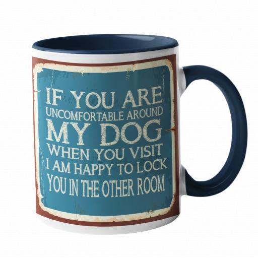 If you are uncomfortable with my dog Humour Mug