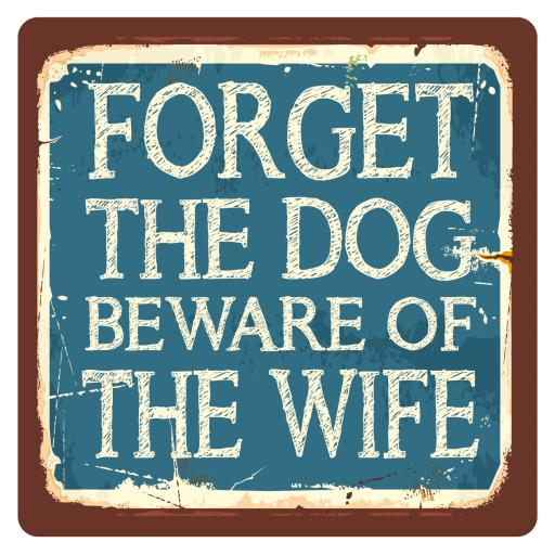 Forget the Dog, Beware of the wife, Metal Wall Sign