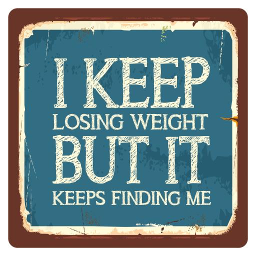 I keep loosing weight, Metal Wall Sign
