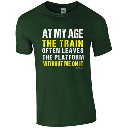 At my age, the train often leaves the platform, without me on it! Humour T-shirt